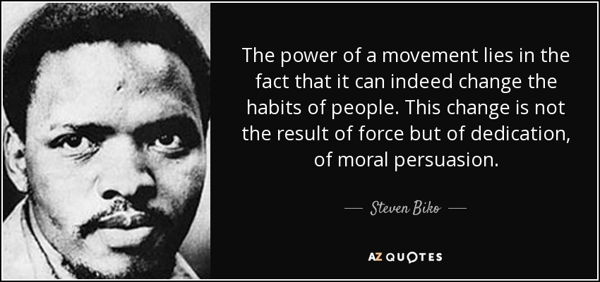 Steven Biko quote: The power of a movement lies in the fact that