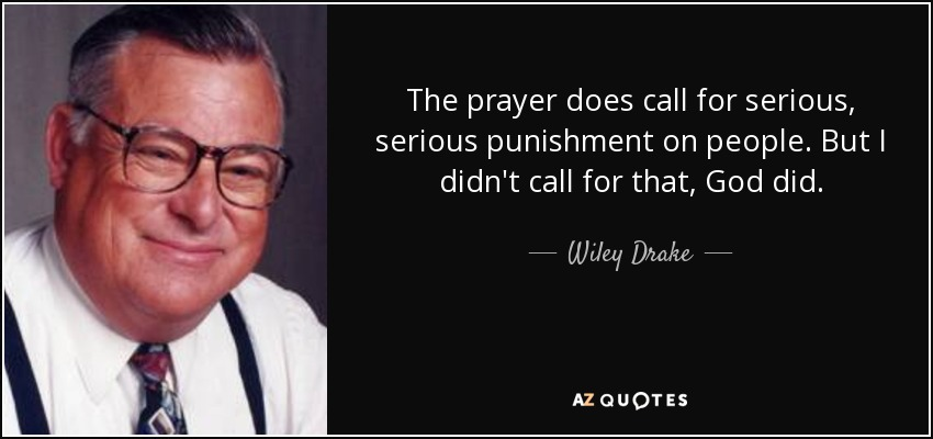 Drake Quote Text: Wiley Drake Quote: The Prayer Does Call For Serious