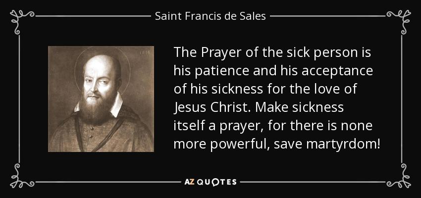 Saint Francis de Sales quote: The Prayer of the sick person ...