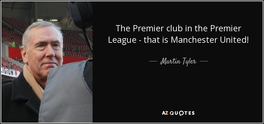 The Premier club in the Premier League - that is Manchester United! - Martin Tyler