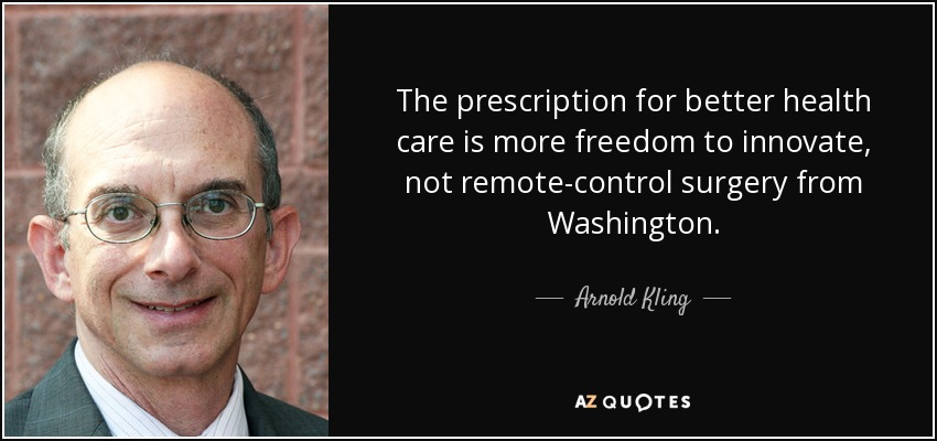 The prescription for better health care is more freedom to innovate, not remote-control surgery from Washington. - Arnold Kling