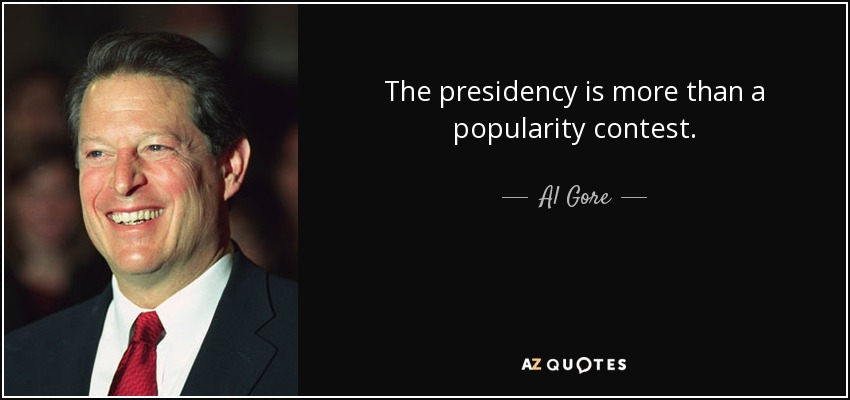 The presidency is more than a popularity contest. - Al Gore