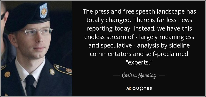 The press and free speech landscape has totally changed. There is far less news reporting today. Instead, we have this endless stream of - largely meaningless and speculative - analysis by sideline commentators and self-proclaimed