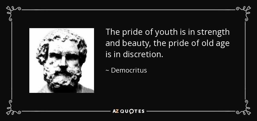 Democritus Quote The Pride Of Youth Is In Strength And Beauty The