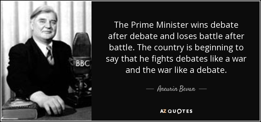 Aneurin Bevan Quote The Prime Minister Wins Debate After Debate And