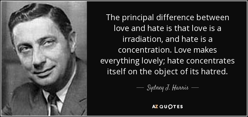 Sydney J Harris Quote The Principal Difference Between Love And