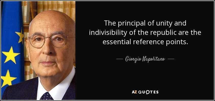 The principal of unity and indivisibility of the republic are the essential reference points. - Giorgio Napolitano
