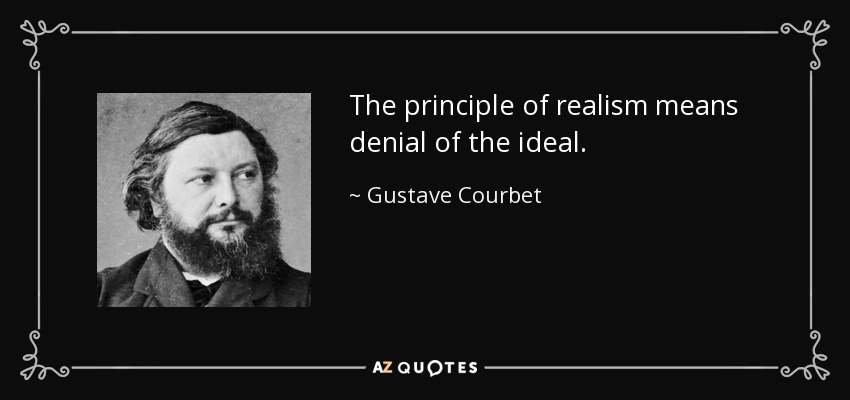 The principle of realism means denial of the ideal. - Gustave Courbet