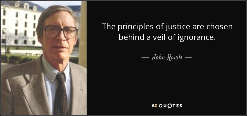 veil of ignorance The veil of ignorance is a method of determining the morality of political issues  proposed in 1971 by american philosopher john rawls in his original position .