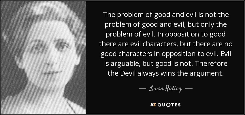 Laura Riding Quote The Problem Of Good And Evil Is Not The Problem