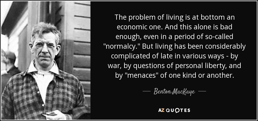 The problem of living is at bottom an economic one. And this alone is bad enough, even in a period of so-called