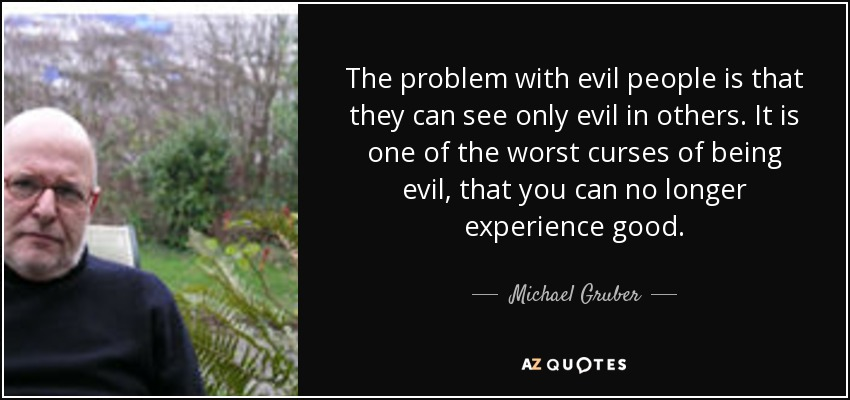 Quotes About Evil People Simple Michael Gruber Quote The Problem With Evil People Is That They