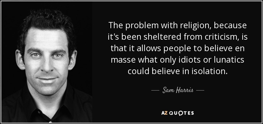 Sam Harris Quote: The Problem With Religion, Because It's