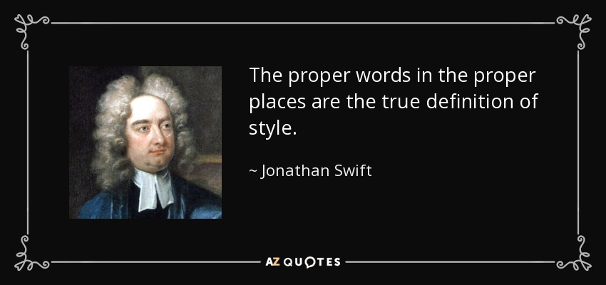 The proper words in the proper places are the true definition of style. - Jonathan Swift