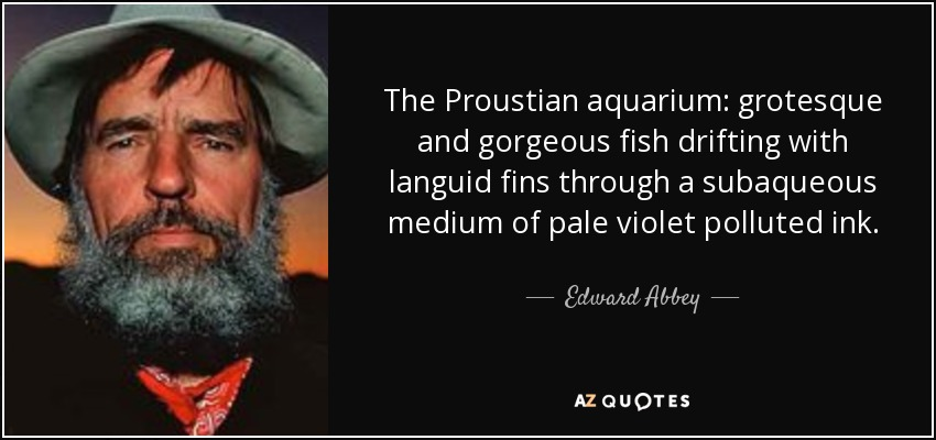 Edward Abbey quote: The Proustian aquarium: grotesque and gorgeous