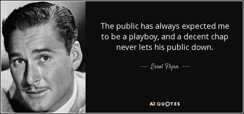 quote-the-public-has-always-expected-me-to-be-a-playboy-and-a-decent-chap-never-lets-his-public-errol-flynn-9-80-71.jpg