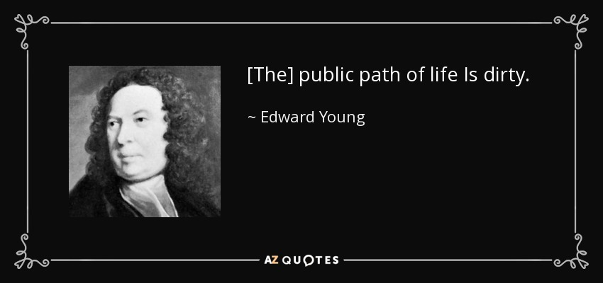 Edward Young Quote The Public Path Of Life Is Dirty