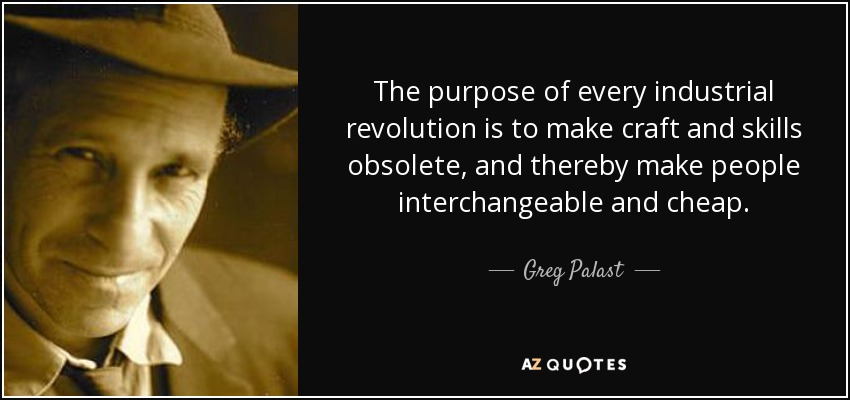 Greg Palast Quote The Purpose Of Every Industrial Revolution Is To