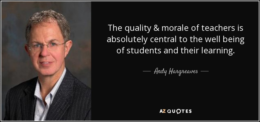 andy hargreaves quote the quality morale of teachers is