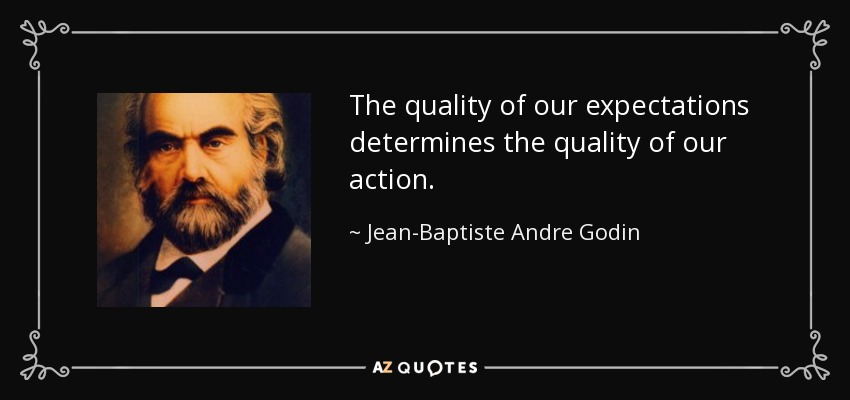 The quality of our expectations determines the quality of our action. - Jean-Baptiste Andre Godin