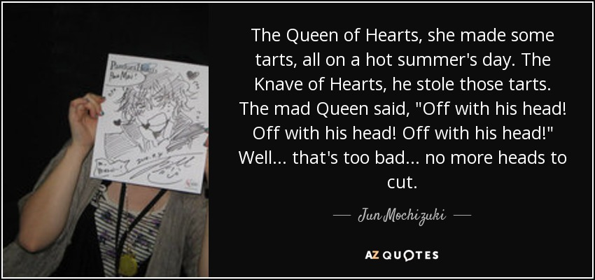 Jun Mochizuki Quote The Queen Of Hearts She Made Some Tarts All On