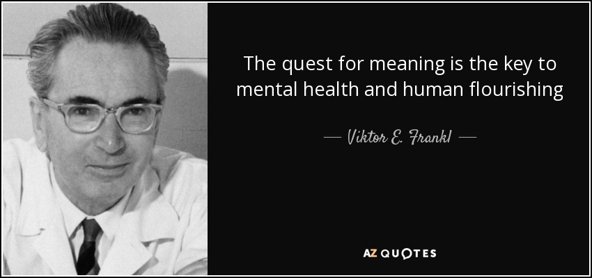 The quest for meaning is the key to mental health and human flourishing - Viktor E. Frankl