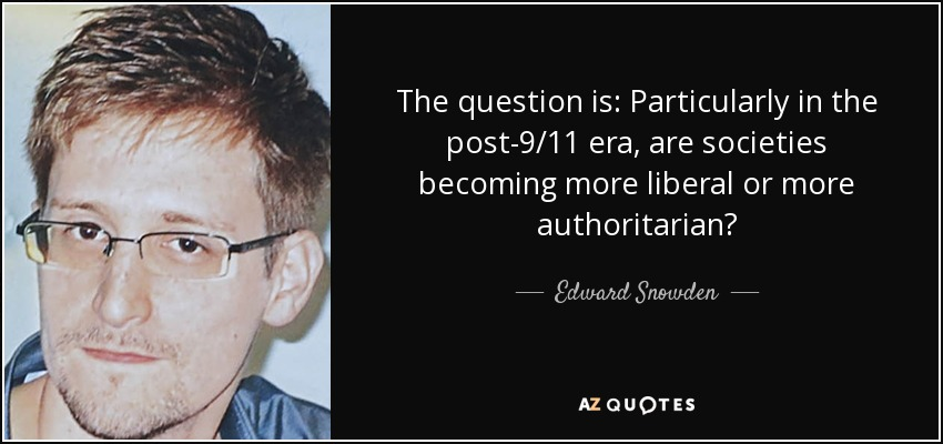 The question is: Particularly in the post-9/11 era, are societies becoming more liberal or more authoritarian? - Edward Snowden