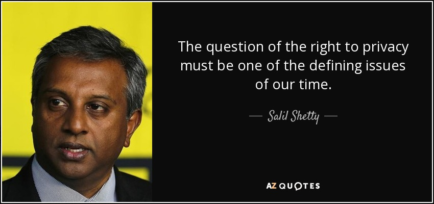The question of the right to privacy must be one of the defining issues of our time. - Salil Shetty