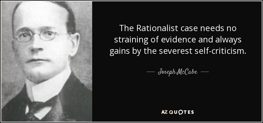 The Rationalist case needs no straining of evidence and always gains by the severest self-criticism. - Joseph McCabe