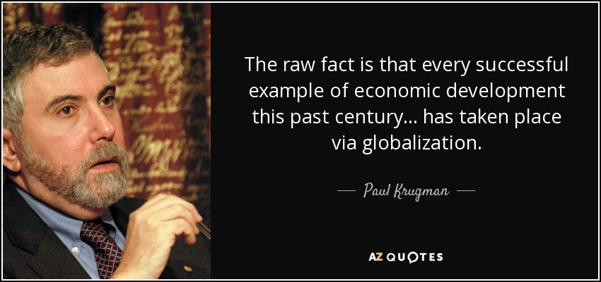 The raw fact is that every successful example of economic development this past century ... has taken place via globalization. - Paul Krugman
