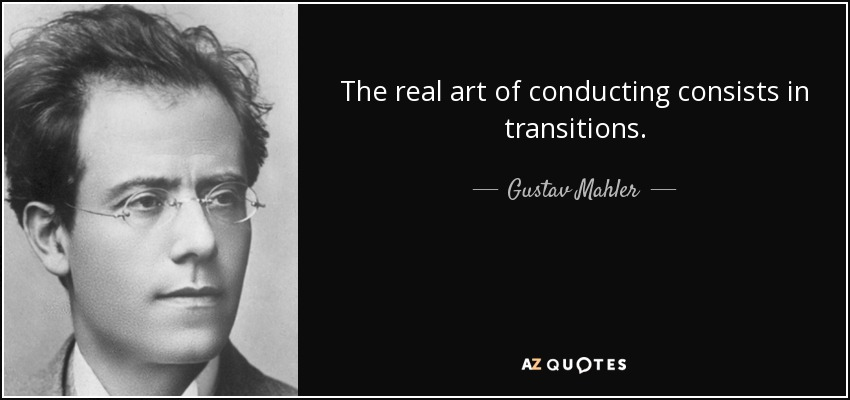 The real art of conducting consists in transitions. - Gustav Mahler