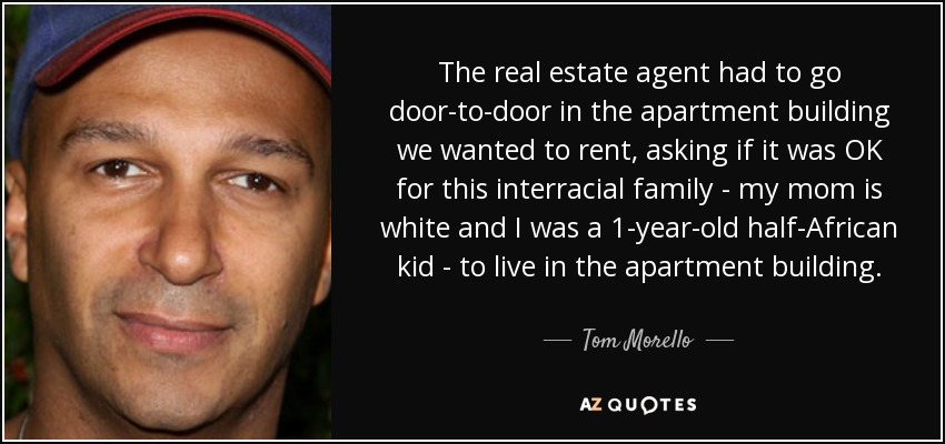 Tom Morello quote: The real estate agent had to go door-to ...