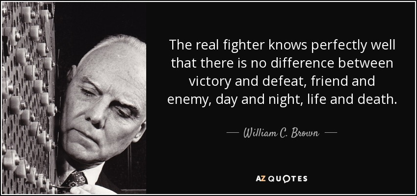 William C Brown Quote The Real Fighter Knows Perfectly Well That