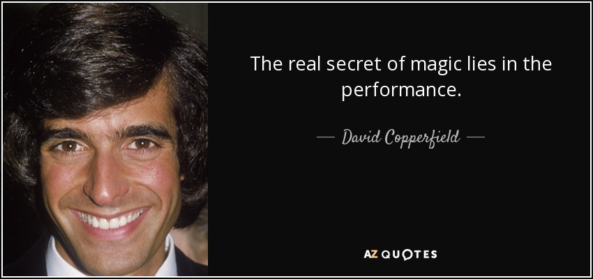 top quotes by david copperfield of a z quotes the real secret of magic lies in the performance david copperfield