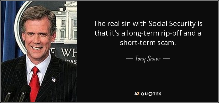 The real sin with Social Security is that it's a long-term rip-off and a short-term scam. - Tony Snow