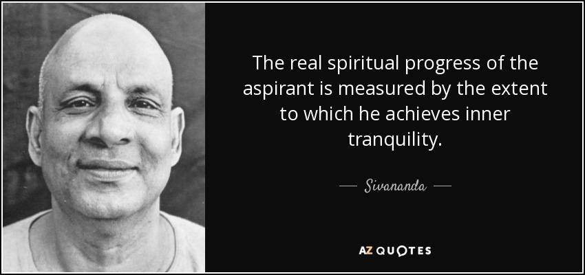 The real spiritual progress of the aspirant is measured by the extent to which he achieves inner tranquility. - Sivananda