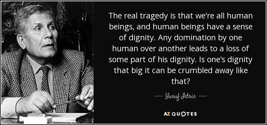 Yusuf Idris Quote The Real Tragedy Is That Were All Human Beings