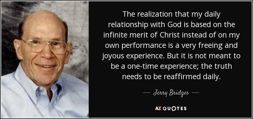 Jerry Bridges Quote The Realization That My Daily Relationship With