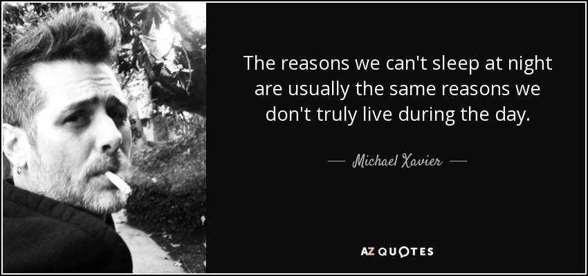 Michael Xavier Quote The Reasons We Cant Sleep At Night Are