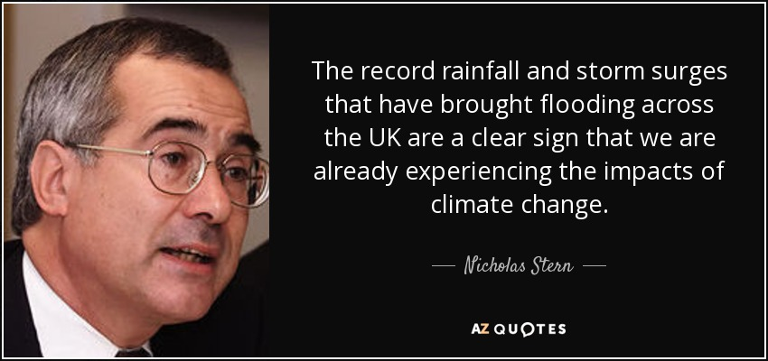 The record rainfall and storm surges that have brought flooding across the UK are a clear sign that we are already experiencing the impacts of climate change. - Nicholas Stern