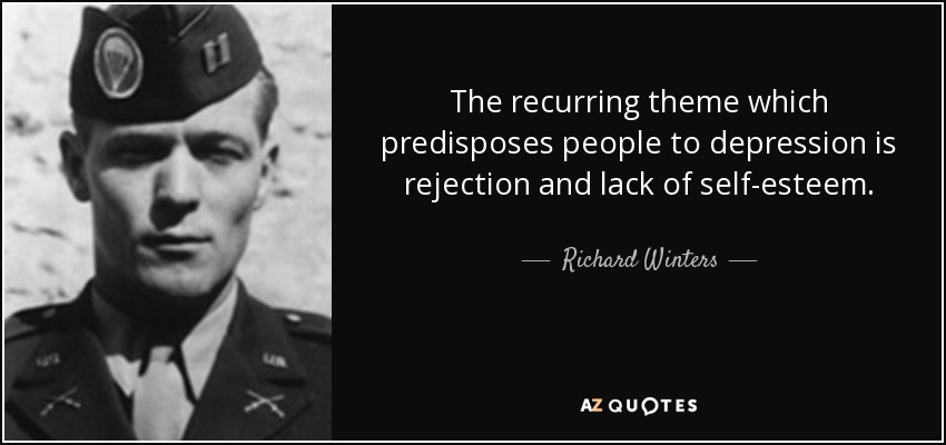 The recurring theme which predisposes people to depression is rejection and lack of self-esteem. - Richard Winters