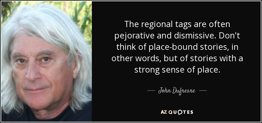 John Dufresne Quote The Regional Tags Are Often Pejorative And