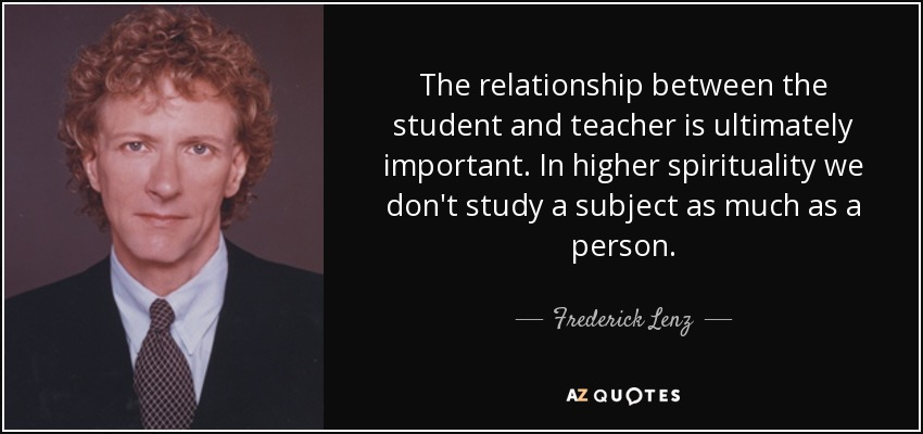 Frederick Lenz Quote The Relationship Between The Student And