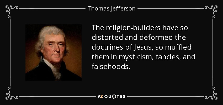 Thomas Jefferson quote: The religion builders have so distorted