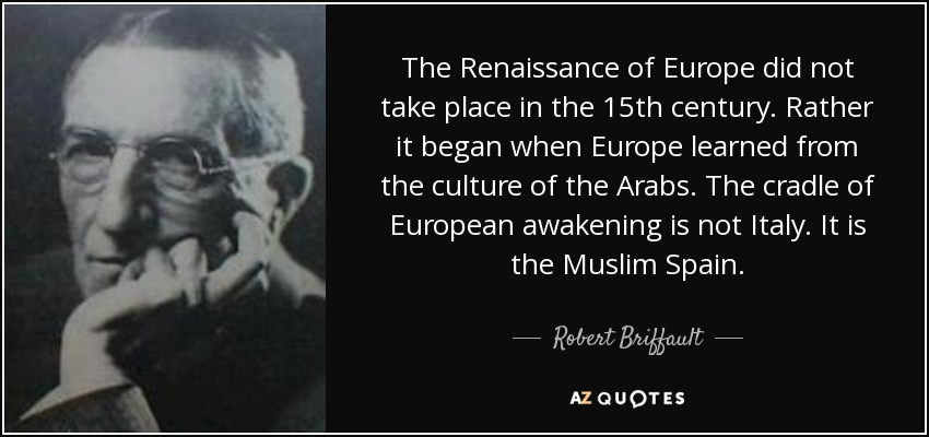 Robert Briffault Quote: The Renaissance Of Europe Did Not
