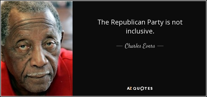 The Republican Party is not inclusive. - Charles Evers