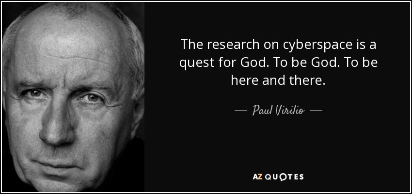 The research on cyberspace is a quest for God. To be God. To be here and there. - Paul Virilio