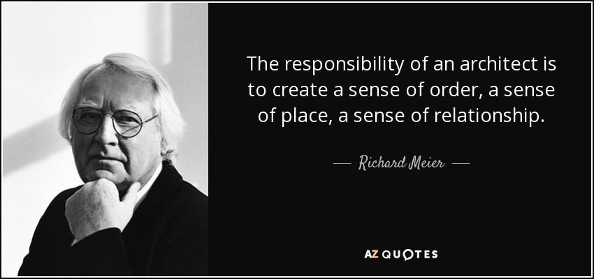 Richard Meier Quote The Responsibility Of An Architect Is To Create