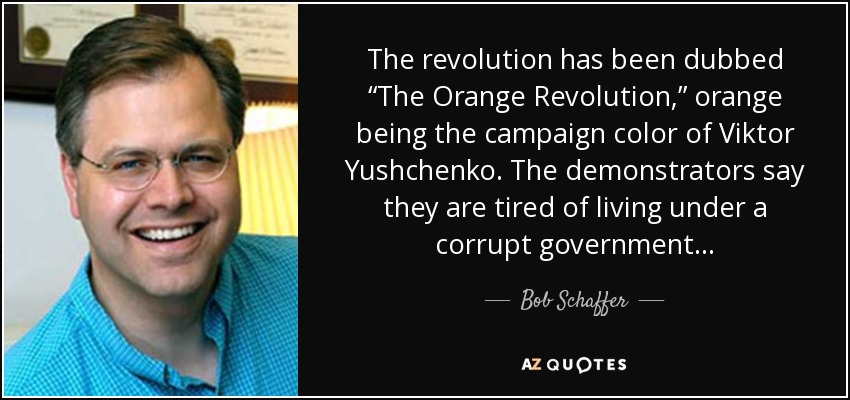 """The revolution has been dubbed """"The Orange Revolution,"""" orange being the campaign color of Viktor Yushchenko. The demonstrators say they are tired of living under a corrupt government... - Bob Schaffer"""