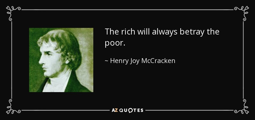 The rich will always betray the poor. - Henry Joy McCracken